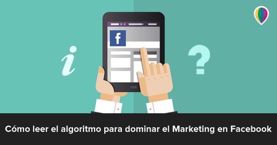 ¿Cómo interpretar el algoritmo del Marketing en Facebook?